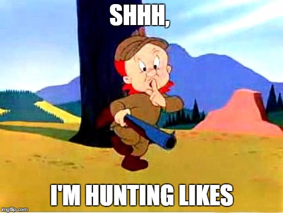 Elmer Fudd | SHHH, I'M HUNTING LIKES | image tagged in elmer fudd | made w/ Imgflip meme maker