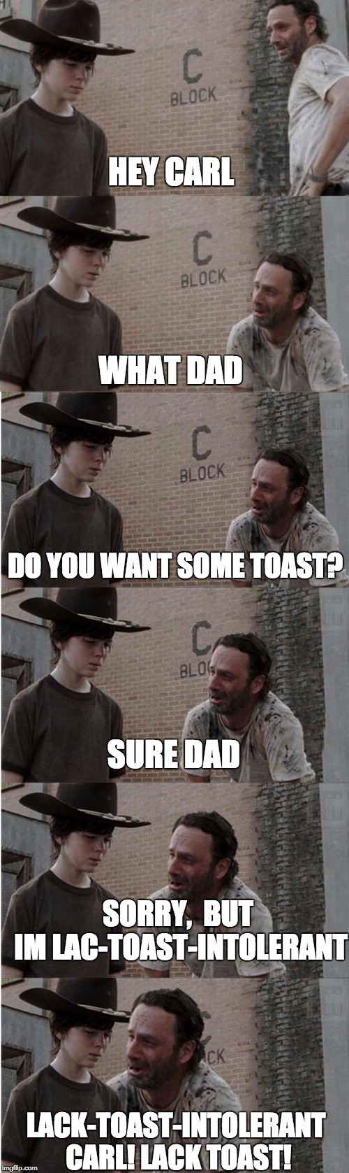 Lactose Intolerant | HEY CARL LACK-TOAST-INTOLERANT CARL! LACK TOAST! WHAT DAD DO YOU WANT SOME TOAST? SURE DAD SORRY,  BUT IM LAC-TOAST-INTOLERANT | image tagged in memes,rick and carl longer,carl,rick,lol,funny | made w/ Imgflip meme maker