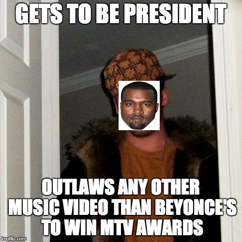 Scumbag Steve Meme | GETS TO BE PRESIDENT OUTLAWS ANY OTHER MUSIC VIDEO THAN BEYONCE'S TO WIN MTV AWARDS | image tagged in memes,scumbag steve | made w/ Imgflip meme maker