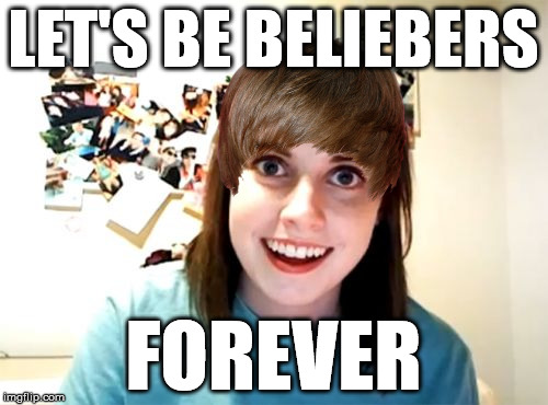 Overly Attached Girlfriend Meme | LET'S BE BELIEBERS FOREVER | image tagged in memes,overly attached girlfriend | made w/ Imgflip meme maker