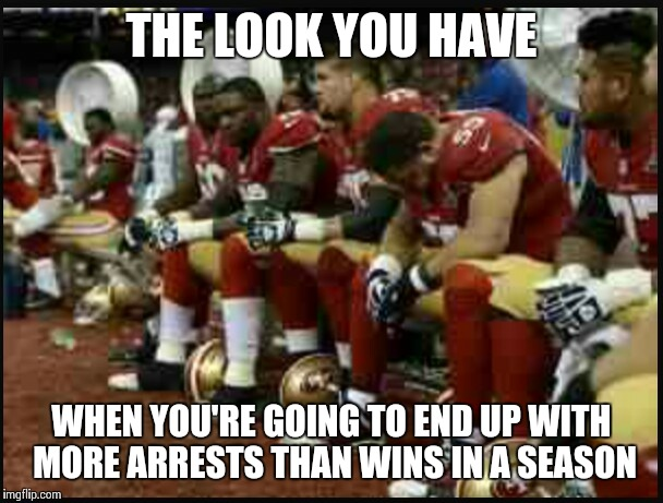 It was all good a few years ago | THE LOOK YOU HAVE WHEN YOU'RE GOING TO END UP WITH MORE ARRESTS THAN WINS IN A SEASON | image tagged in niners,san francisco,nfl,arrests,sad | made w/ Imgflip meme maker