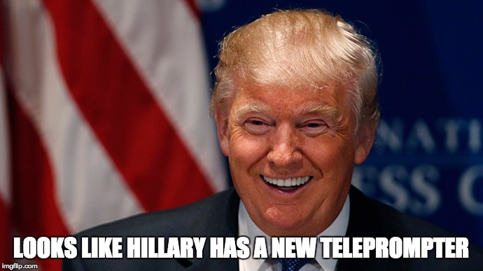 Laughing Donald Trump | LOOKS LIKE HILLARY HAS A NEW TELEPROMPTER | image tagged in laughing donald trump | made w/ Imgflip meme maker