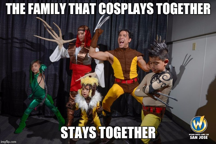 The family that cosplays together stays together | THE FAMILY THAT COSPLAYS TOGETHER STAYS TOGETHER | image tagged in cosplay,wizardworld,comics | made w/ Imgflip meme maker