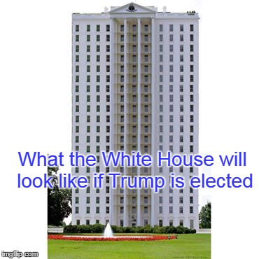 What the White House will look like if Trump is elected | made w/ Imgflip meme maker