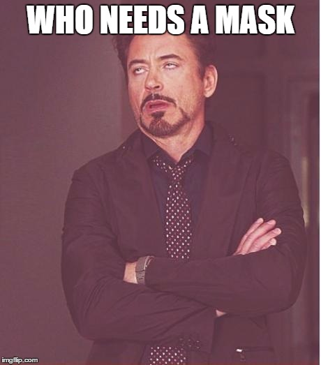 Face You Make Robert Downey Jr Meme | WHO NEEDS A MASK | image tagged in memes,face you make robert downey jr | made w/ Imgflip meme maker