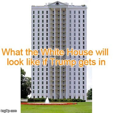 What the White House will look like if Trump gets in | made w/ Imgflip meme maker