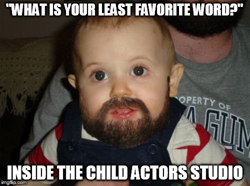"Beard Baby | ""WHAT IS YOUR LEAST FAVORITE WORD?"" INSIDE THE CHILD ACTORS STUDIO 