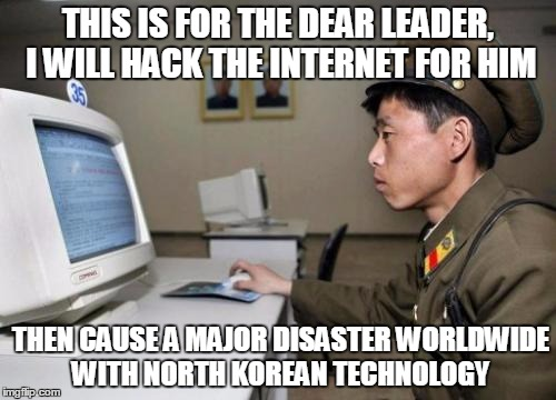 North Korean Hacker | THIS IS FOR THE DEAR LEADER, I WILL HACK THE INTERNET FOR HIM THEN CAUSE A MAJOR DISASTER WORLDWIDE WITH NORTH KOREAN TECHNOLOGY | image tagged in north korean hacker | made w/ Imgflip meme maker