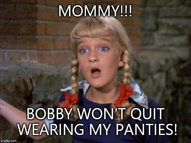 Cindy Brady tattling! | MOMMY!!! BOBBY WON'T QUIT WEARING MY PANTIES! | image tagged in cindy brady shocked,panties,wearing,mommy | made w/ Imgflip meme maker