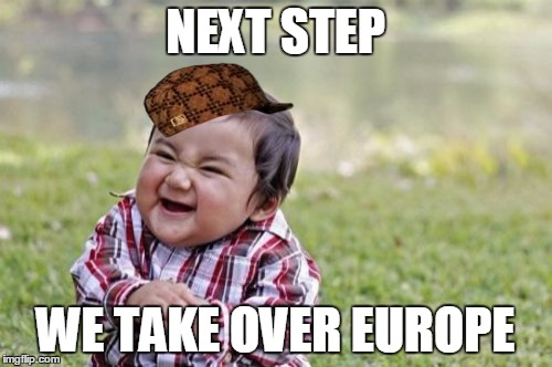 Evil Toddler Meme | NEXT STEP WE TAKE OVER EUROPE | image tagged in memes,evil toddler,scumbag | made w/ Imgflip meme maker