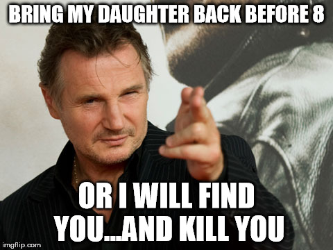 Overly Attached Father | BRING MY DAUGHTER BACK BEFORE 8 OR I WILL FIND YOU...AND KILL YOU | image tagged in memes,overly attached father | made w/ Imgflip meme maker