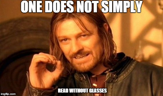 One Does Not Simply Meme | ONE DOES NOT SIMPLY READ WITHOUT GLASSES | image tagged in memes,one does not simply | made w/ Imgflip meme maker
