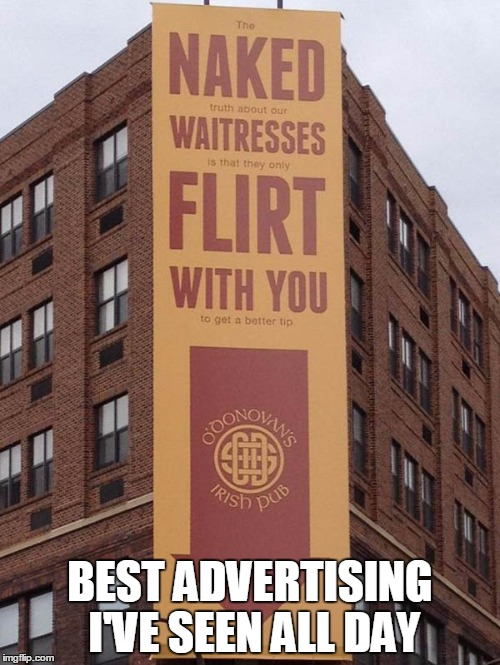 BEST ADVERTISING I'VE SEEN ALL DAY | image tagged in funny signs | made w/ Imgflip meme maker