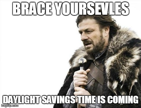 Brace Yourselves X is Coming Meme | BRACE YOURSEVLES DAYLIGHT SAVINGS TIME IS COMING | image tagged in memes,brace yourselves x is coming | made w/ Imgflip meme maker