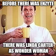 BEFORE THERE WAS ENZYTE THERE WAS LINDA CARTER AS WONDER WOMAN | made w/ Imgflip meme maker