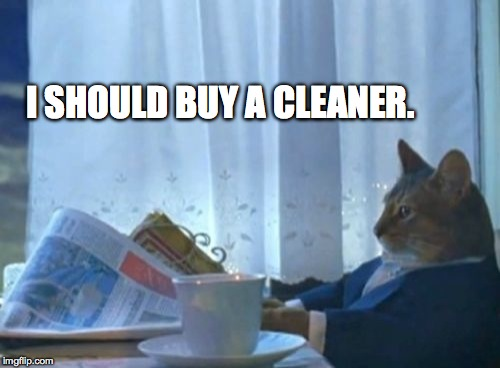 I Should Buy A Boat Cat Meme | I SHOULD BUY A CLEANER. | image tagged in memes,i should buy a boat cat | made w/ Imgflip meme maker