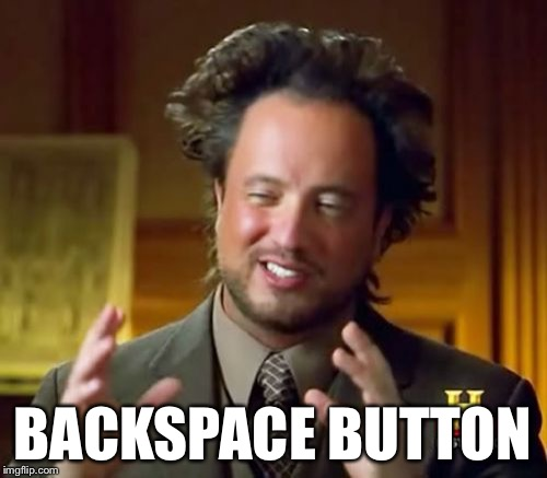 Ancient Aliens Meme | BACKSPACE BUTTON | image tagged in memes,ancient aliens | made w/ Imgflip meme maker