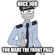 Mike | NICE JOB YOU MADE THE FRONT PAGE | image tagged in mike | made w/ Imgflip meme maker