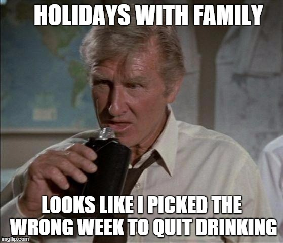 Lloyd Bridges | HOLIDAYS WITH FAMILY LOOKS LIKE I PICKED THE WRONG WEEK TO QUIT DRINKING | image tagged in lloyd bridges | made w/ Imgflip meme maker