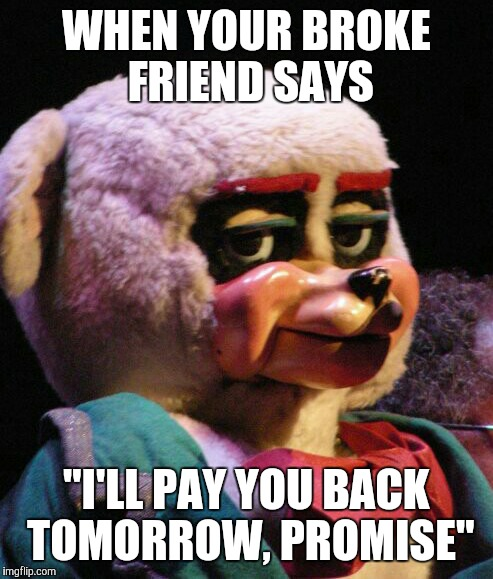 "When your friend borrows cash | WHEN YOUR BROKE FRIEND SAYS ""I'LL PAY YOU BACK TOMORROW, PROMISE"" 