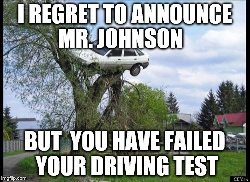 Secure Parking Meme | I REGRET TO ANNOUNCE MR. JOHNSON BUT  YOU HAVE FAILED YOUR DRIVING TEST | image tagged in memes,secure parking | made w/ Imgflip meme maker