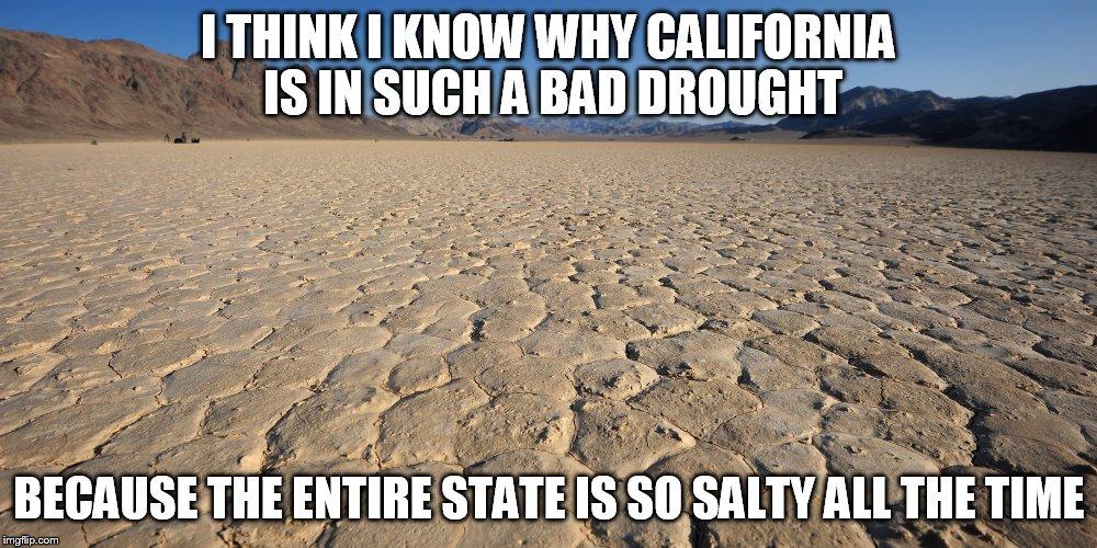 salt california drought imgflip. Black Bedroom Furniture Sets. Home Design Ideas