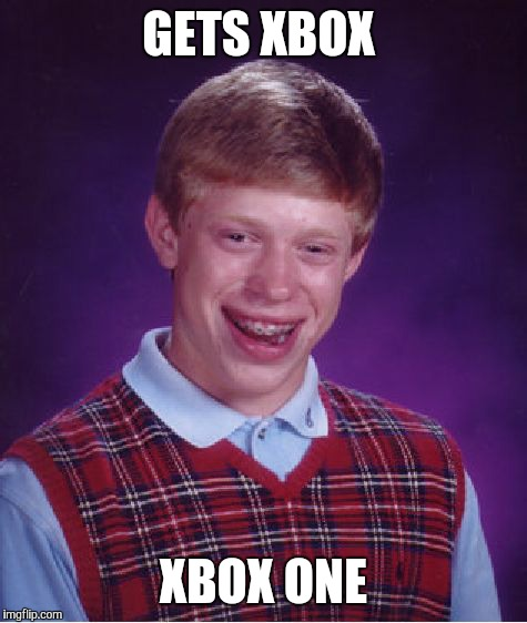 Bad Luck Brian Meme | GETS XBOX XBOX ONE | image tagged in memes,bad luck brian | made w/ Imgflip meme maker