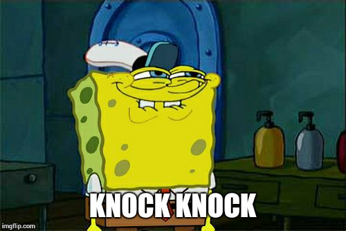 Dont You Squidward Meme | KNOCK KNOCK | image tagged in memes,dont you squidward | made w/ Imgflip meme maker