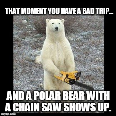 qvjha chainsaw bear memes imgflip,Bad Trip Meme
