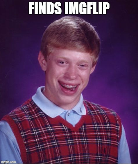 Bad Luck Brian Meme | FINDS IMGFLIP | image tagged in memes,bad luck brian | made w/ Imgflip meme maker