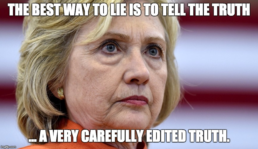 Hillary Clinton Bags | THE BEST WAY TO LIE IS TO TELL THE TRUTH ... A VERY CAREFULLY EDITED TRUTH. | image tagged in hillary clinton bags | made w/ Imgflip meme maker