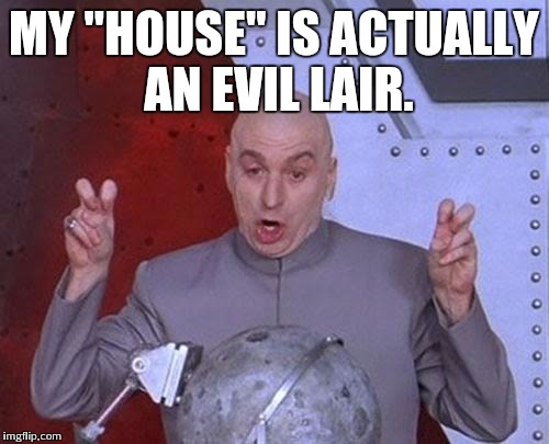 "Dr Evil Laser Meme | MY ""HOUSE"" IS ACTUALLY AN EVIL LAIR. 