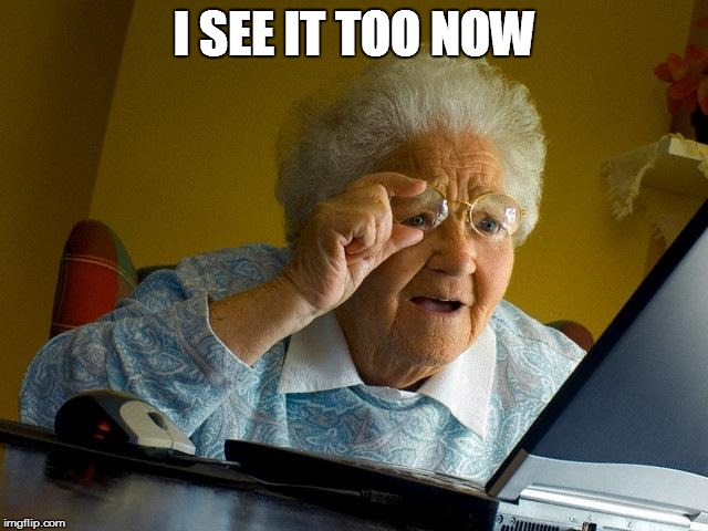 Grandma Finds The Internet Meme | I SEE IT TOO NOW | image tagged in memes,grandma finds the internet | made w/ Imgflip meme maker