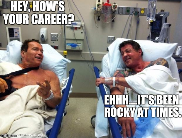 arnold sylvester | HEY, HOW'S YOUR CAREER? EHHH....IT'S BEEN ROCKY AT TIMES. | image tagged in arnold sylvester | made w/ Imgflip meme maker