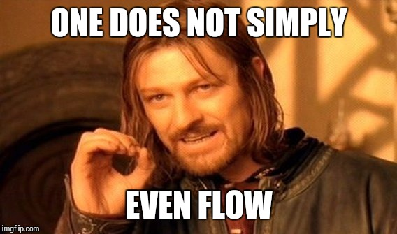 One Does Not Simply Meme | ONE DOES NOT SIMPLY EVEN FLOW | image tagged in memes,one does not simply | made w/ Imgflip meme maker