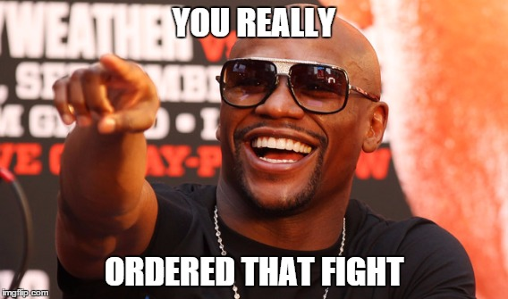 Floyd Mayweather Laughing to the bank | YOU REALLY ORDERED THAT FIGHT | image tagged in floyd mayweather,boxing,comedy,hip hop | made w/ Imgflip meme maker