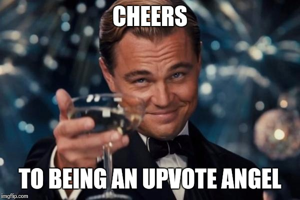 Leonardo Dicaprio Cheers Meme | CHEERS TO BEING AN UPVOTE ANGEL | image tagged in memes,leonardo dicaprio cheers | made w/ Imgflip meme maker