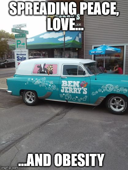 Ben And Jerry's Mobile | SPREADING PEACE, LOVE... ...AND OBESITY | image tagged in ice cream truck,fat,obese | made w/ Imgflip meme maker