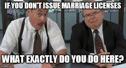 The Bobs | IF YOU DON'T ISSUE MARRIAGE LICENSES WHAT EXACTLY DO YOU DO HERE? | image tagged in memes,the bobs,AdviceAnimals | made w/ Imgflip meme maker
