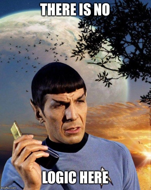 spock phone | THERE IS NO LOGIC HERE | image tagged in spock phone | made w/ Imgflip meme maker