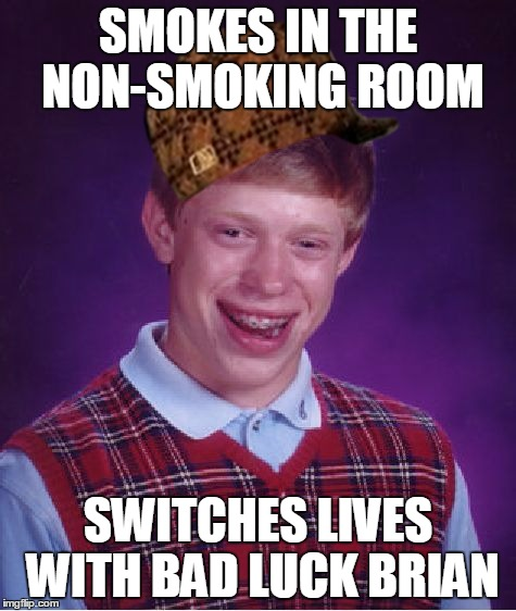 Bad Luck Brian Meme | SMOKES IN THE NON-SMOKING ROOM SWITCHES LIVES WITH BAD LUCK BRIAN | image tagged in memes,bad luck brian,scumbag | made w/ Imgflip meme maker