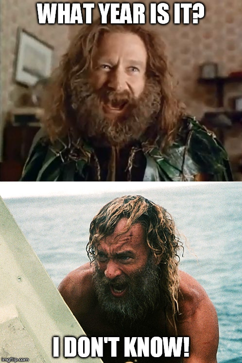 WHAT YEAR IS IT? I DON'T KNOW! | image tagged in what year is it,robin williams,tom hanks,jumanji,cast away,beard | made w/ Imgflip meme maker