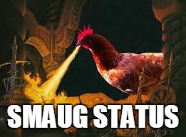 SMAUG STATUS | image tagged in smaug,dragon,lotr,rich,swag,chicken | made w/ Imgflip meme maker