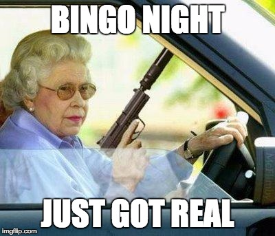 Grandma with a Silencer | BINGO NIGHT JUST GOT REAL | image tagged in grandma with a silencer | made w/ Imgflip meme maker