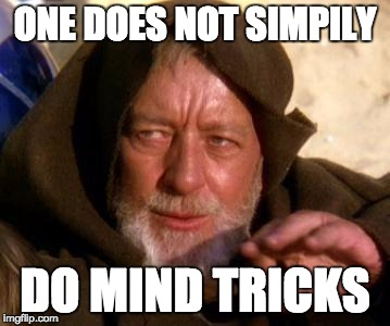 Obi Wan Kenobi Jedi Mind Trick | ONE DOES NOT SIMPILY DO MIND TRICKS | image tagged in obi wan kenobi jedi mind trick | made w/ Imgflip meme maker