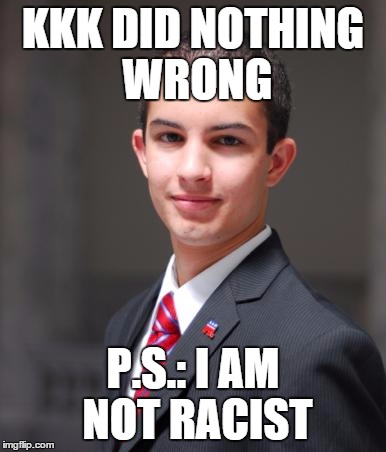 KKK DID NOTHING WRONG P.S.: I AM NOT RACIST | made w/ Imgflip meme maker