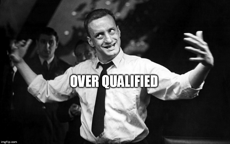 George C Scott | OVER QUALIFIED | image tagged in george c scott | made w/ Imgflip meme maker