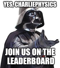 YES, CHARLIEPHYSICS JOIN US ON THE LEADERBOARD | made w/ Imgflip meme maker
