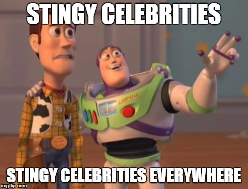 X, X Everywhere Meme | STINGY CELEBRITIES STINGY CELEBRITIES EVERYWHERE | image tagged in memes,x, x everywhere,x x everywhere | made w/ Imgflip meme maker