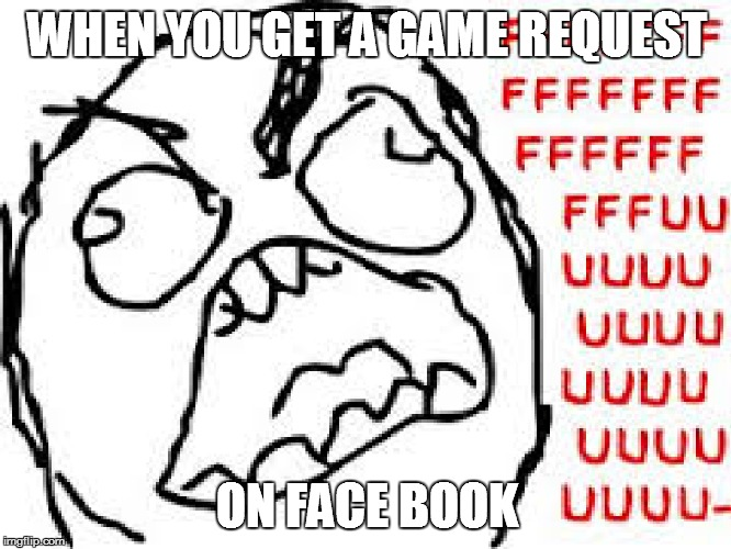 WHEN YOU GET A GAME REQUEST ON FACE BOOK | made w/ Imgflip meme maker